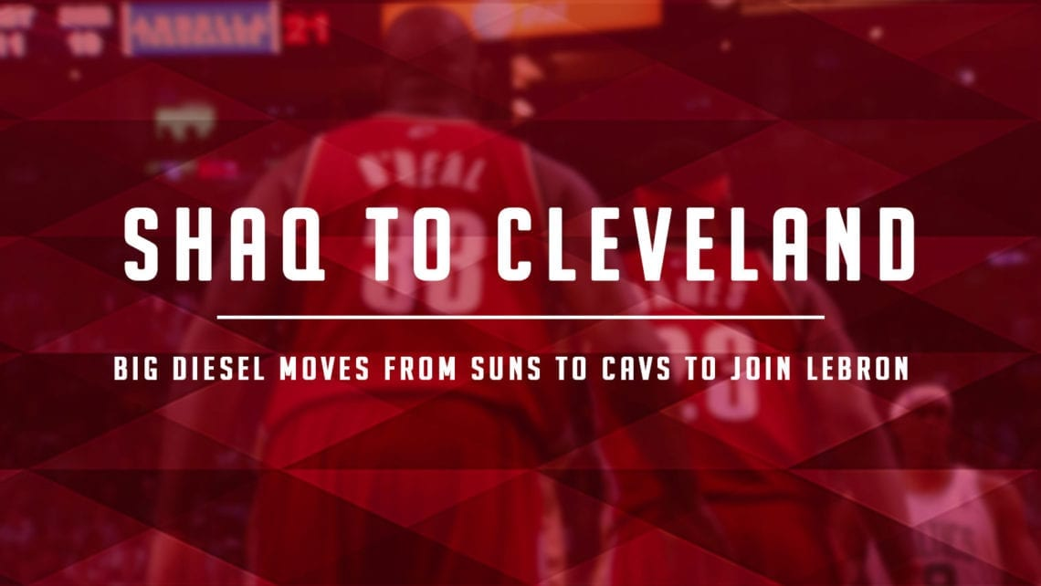Trade Tales: Shaq Joins Lebron in Cleveland