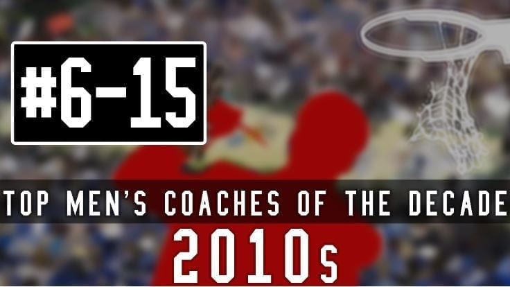 The 2010s are behind us in college basketball, and it's time to take a look back at the top 10 coaches of the decade, starting with six through 15.