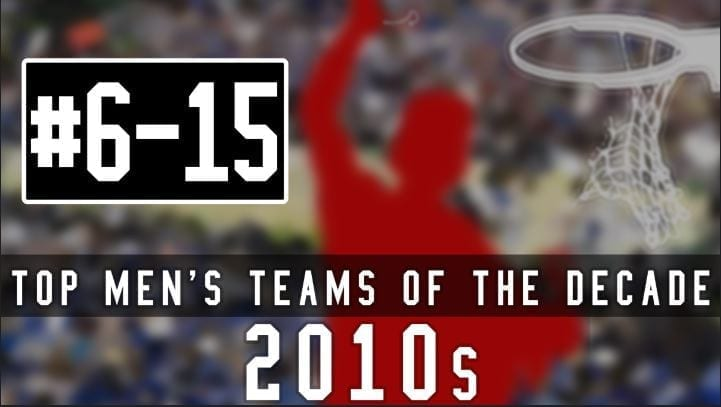 The 2010s are behind us in college basketball, and it's time to take a look back at the top 10 teams of the decade, starting with six through 15.