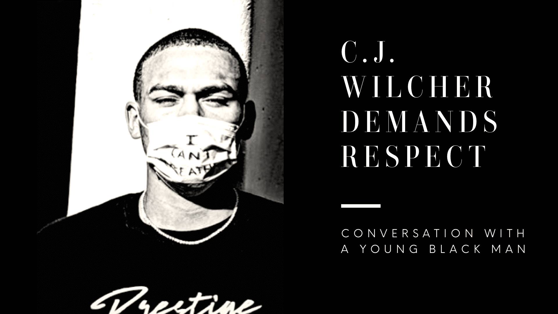 C.J. Wilcher Demands Respect: Conversation with a Young Black Man