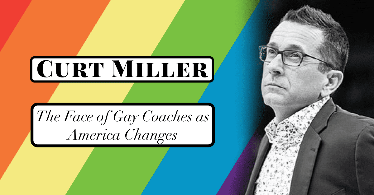 Curt Miller, The Face of Gay Coaches as America Changes